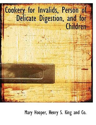 Cookery for Invalids, Person of Delicate Digestion, and for Children by Mary Hooper