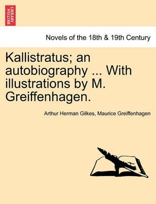 Kallistratus; An Autobiography ... with Illustrations by M. Greiffenhagen. by Arthur Herman Gilkes