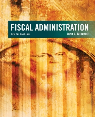 Fiscal Administration by John Mikesell