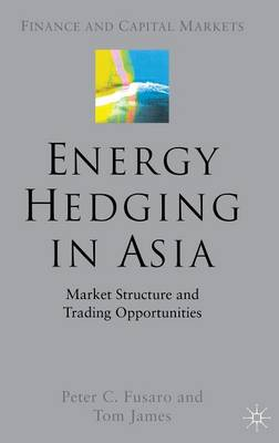 Energy Hedging in Asia: Market Structure and Trading Opportunities by Peter C. Fusaro