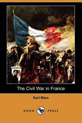 The Civil War in France (Dodo Press) by Karl Marx