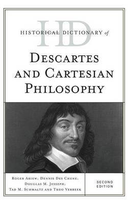 Historical Dictionary of Descartes and Cartesian Philosophy by Dennis Des Chene