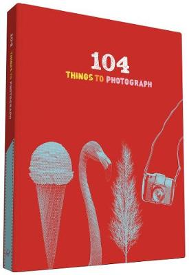 104 Things to Photograph by Chronicle Books