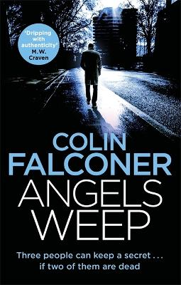 Angels Weep: A twisted and gripping authentic London crime thriller from the bestselling author by Colin Falconer
