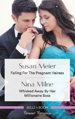 Falling for the Pregnant Heiress/Whisked Away by Her Millionaire Boss book