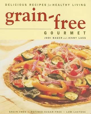 Grain-Free Gourmet by Jodi Bager