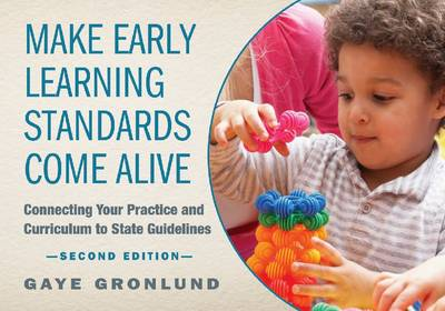Make Early Learning Standards Come Alive by Gaye Gronlund