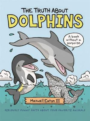 The Truth About Dolphins by Maxwell Eaton
