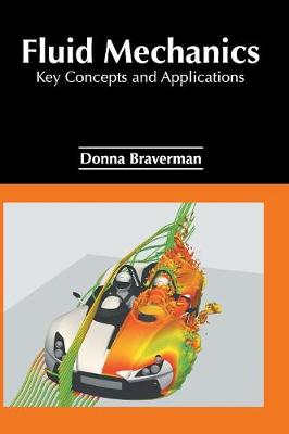 Fluid Mechanics: Key Concepts and Applications by Donna Braverman