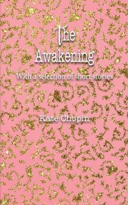 The Awakening: With a selection of short stories by Kate Chopin