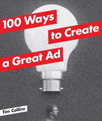 100 Ways to Create a Great Ad by Tim Collins