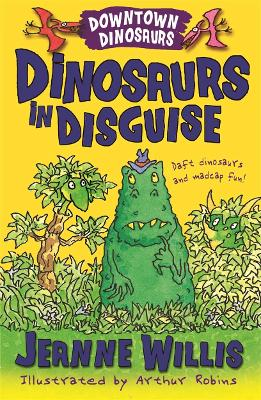 Dinosaurs in Disguise by Jeanne Willis