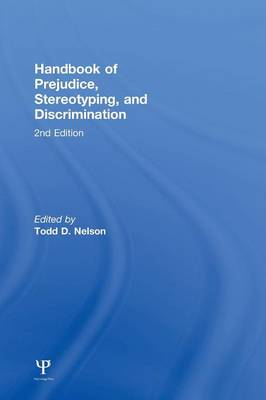 Handbook of Prejudice, Stereotyping, and Discrimination by Todd D. Nelson