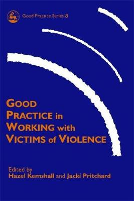 Good Practice in Working with Victims of Violence by Hazel Kemshall