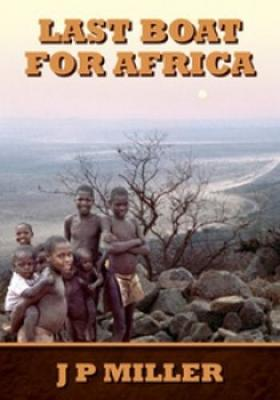 Last Boat for Africa by J.P. Miller