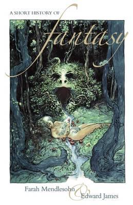 A Short History of Fantasy by Farah Mendlesohn