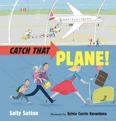 Catch That Plane! by Sally Sutton