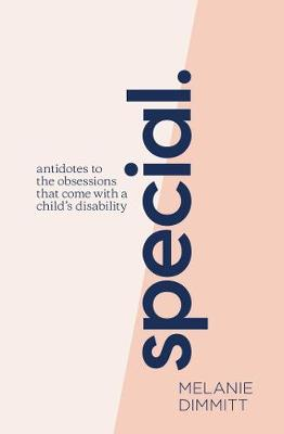 Special: Antidotes to the obsessions that come with a child's disability by Melanie Dimmitt