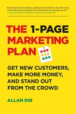 The 1-Page Marketing Plan: Get New Customers, Make More Money, And Stand out From The Crowd by Allan Dib