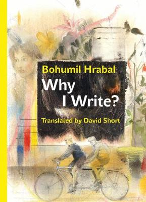 Why I Write?: The Early Prose from 1945 to 1952 by Bohumil Hrabal