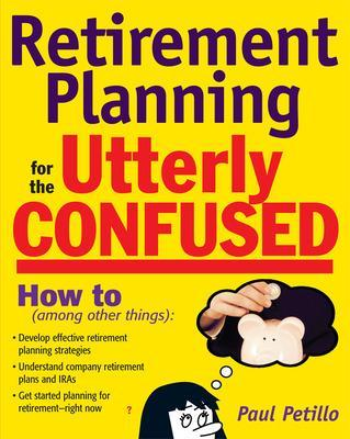 Retirement Planning for the Utterly Confused book
