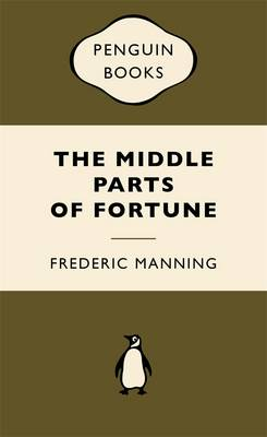 The The Middle Parts of Fortune by Frederic Manning