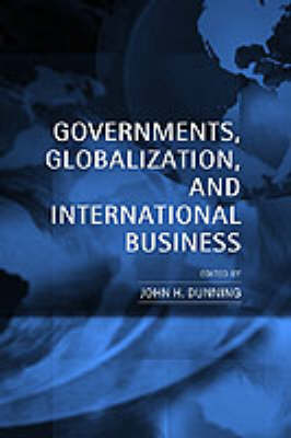 Governments, Globalization, and International Business by John H. Dunning