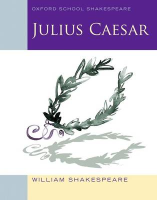 Oxford School Shakespeare: Julius Caesar by William Shakespeare