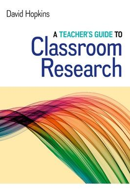 Teacher's Guide to Classroom Research by David Hopkins