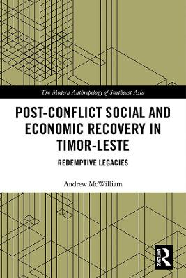 Post-Conflict Social and Economic Recovery in Timor-Leste: Redemptive Legacies book