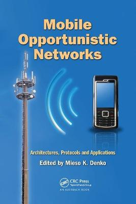 Mobile Opportunistic Networks: Architectures, Protocols and Applications book