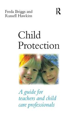 Child Protection: A guide for teachers and child care professionals book