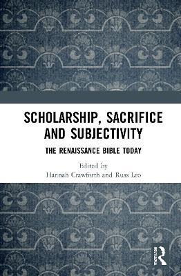 Scholarship, Sacrifice and Subjectivity: The Renaissance Bible Today book