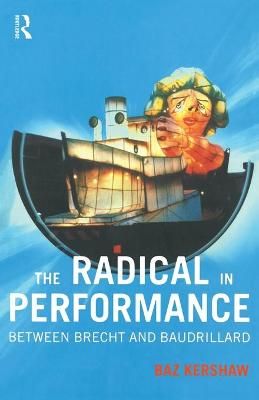 The Radical in Performance by Baz Kershaw