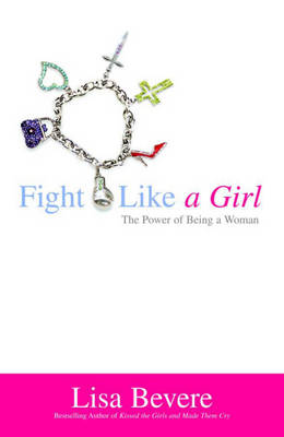 Fight Like a Girl by Lisa Bevere