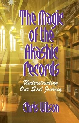 Magic of the Akashic Records by Chris Wilson