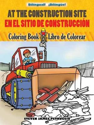 At the Construction Site Coloring Book/En La Obra de Construccion Libro de Colorear by Steven James Petruccio