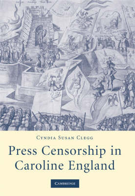 Press Censorship in Caroline England by Cyndia Susan Clegg