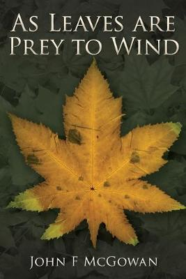 As Leaves are Prey to Wind by John F McGowan