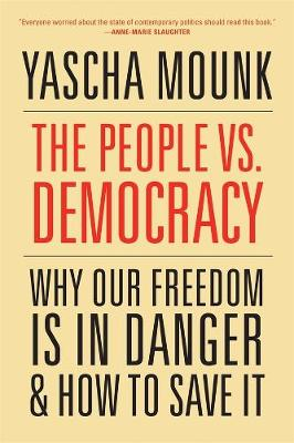 The People vs. Democracy: Why Our Freedom Is in Danger and How to Save It by Yascha Mounk