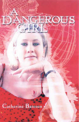 A Dangerous Girl by Catherine Bateson