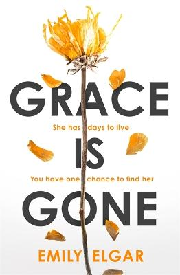 Grace is Gone: The gripping psychological thriller inspired by a shocking real-life story by Emily Elgar