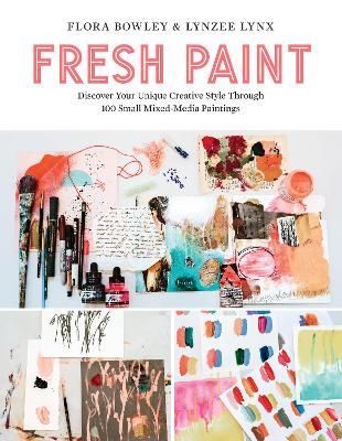Fresh Paint: Discover Your Unique Creative Style Through 100 Small Mixed-Media Paintings book