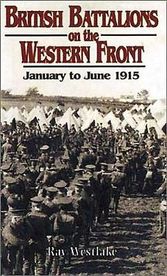 British Battalions in France and Belgium 1915 by Ray Westlake