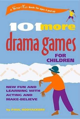 101 More Drama Games for Children: New Fun and Learning with Acting and Make-Believe by Paul Rooyackers