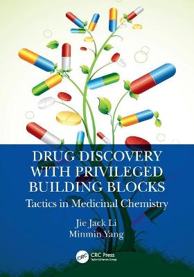 Drug Discovery with Privileged Building Blocks: Tactics in Medicinal Chemistry by Jie Jack Li