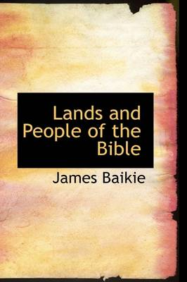 Lands and People of the Bible by Professor James Baikie