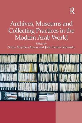 Archives, Museums and Collecting Practices in the Modern Arab World book