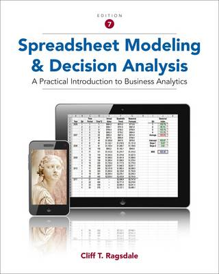 Spreadsheet Modeling and Decision Analysis: A Practical Introduction to Business Analytics by Cliff Ragsdale
