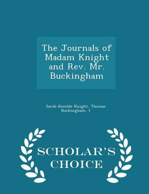 The Journals of Madam Knight and REV. Mr. Buckingham - Scholar's Choice Edition by Sarah Kemble Knight